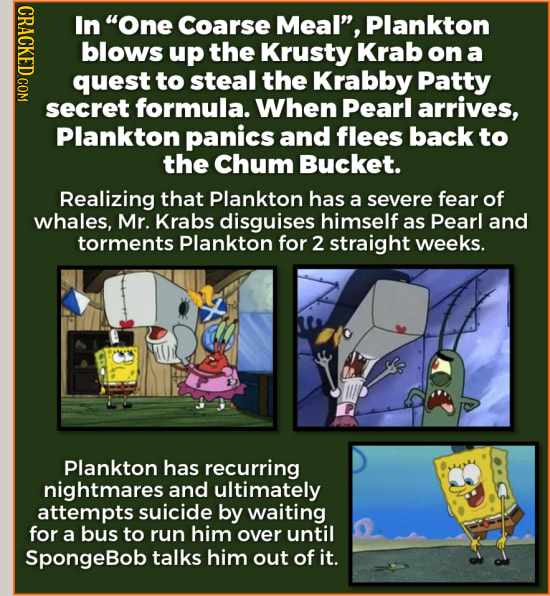 In One Coarse Meal, Plankton C blows up the Krusty Krab on a quest to steal the Krabby Patty secret formula. When Pearl arrives, Plankton panics and