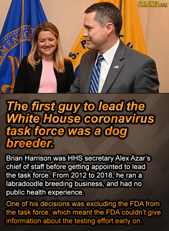 CRACKED.COM ENLO M The first guy to lead the White House coronavirus task force was a dog breeder. Brian Harrison was HHS secretary Alex Azar's chief