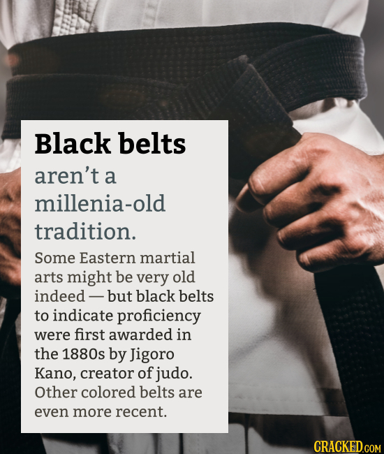 Black belts aren't a millenia-old tradition. Some Eastern martial arts might be very old indeed but black belts to indicate proficiency were first awa
