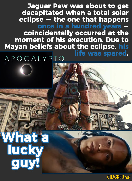 Jaguar Paw was about to get decapitated when a total solar eclipse the one that happens once in a hundred years - coincidentally occurred at the momen