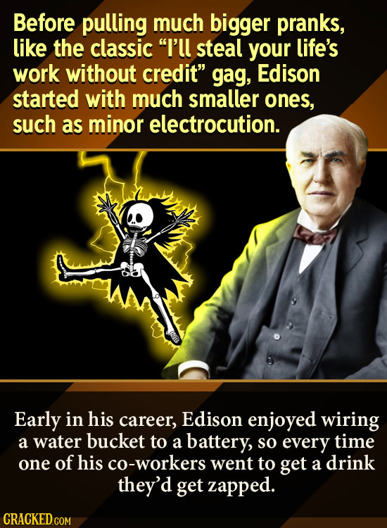 Before pulling much bigger pranks, like the classic I'll steal your life's work without credit gag, Edison started with much smaller ones, such as m