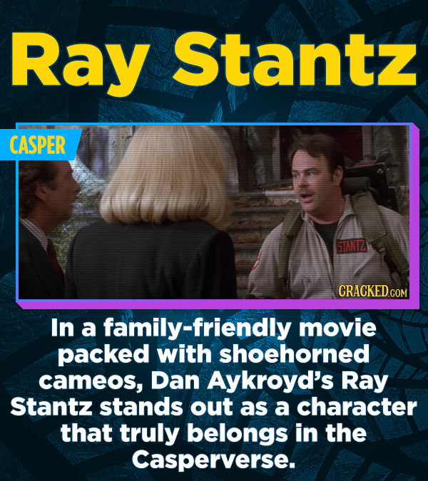 Ray Stantz CASPER CRACKED.COM In a family-friendly movie packed with shoehorned cameos, Dan Aykroyd's Ray Stantz stands out as a character that truly