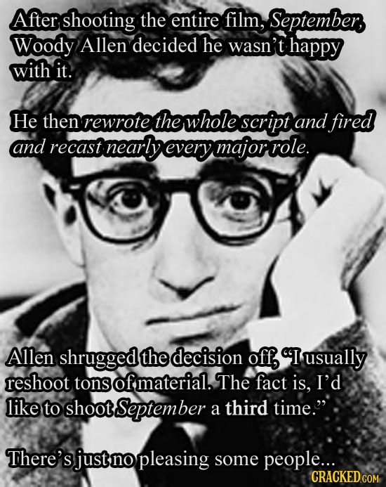 After shooting the entire film, September Woody Allen decided he wasn't happy with it. He then rewrote the whole script and fired and recast nearly ev