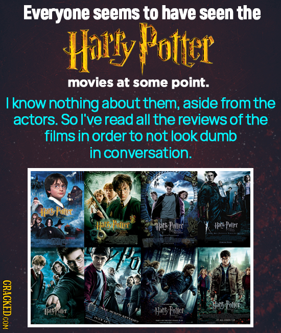 Everyone seems to have seen the Horly PoteR movies at some point. I know nothing about them, aside from the actors. So I've read all the reviews of th