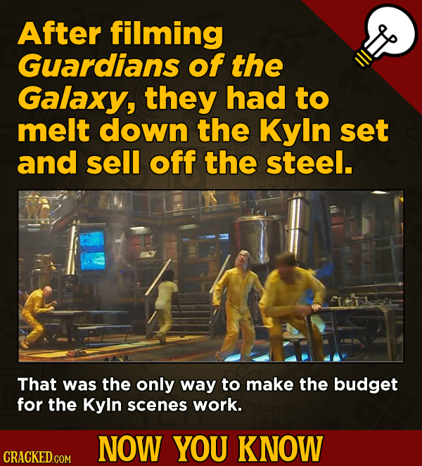 A Fresh Boatload Of Movie And General Trivia - After filming Guardians of the Galaxy 2, they had to melt down the Kyin set
