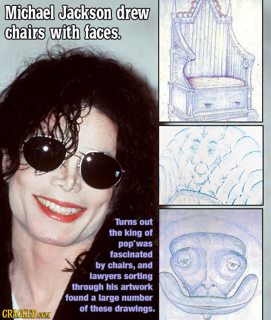 Michael Jackson drew chairs with faces. Turns out the king of pop'was fascinated by chairs, and lawyers sorting through his artwork found a large numb