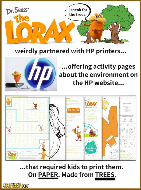 Dr. Seuss' I speak for LORAX The the trees! weirdly partnered with HP printers... hp ...offering activity pages about the environment on the HP websit