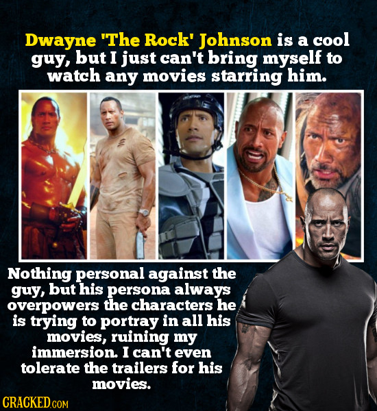 Dwayne The Rock' Johnson is a cool guy, but I just can't bring myself to watch any movies starring him. Nothing personal against the guy, but his per