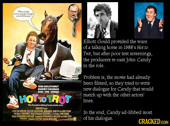 Wheeal L alk. yoi'te t laush >f vrarse Elliott Gould provided the voice of Hot a talking horse in 1988's to Trot, buT after poor test screenings, the