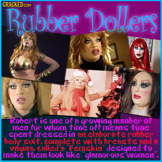 CRACKEDcO Rubber COM Dolers Robert is one of a growing number of men for whom time Off means time spent dressed in an elaborate rubber body suit, comp