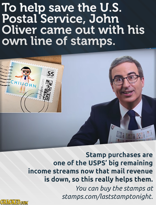 To help save the U.S. Postal Service, John Oliver came out with his own line of stamps. 55 CHIIJOHN starp Stamp purchases are one of the USPS' big rem