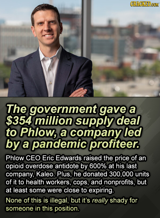 CRACKED.COM The government gave a $354 million supply deal to Phlow, a company led by a pandemic profiteer. Phlow CEO Eric Edwards raised the price of