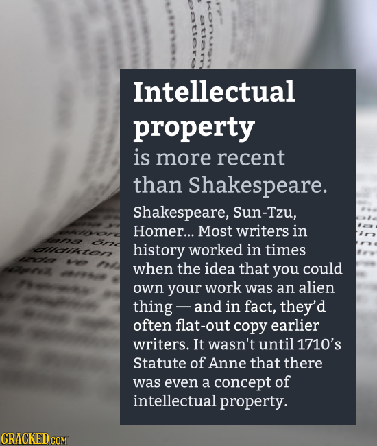 Intellectual property is more recent than Shakespeare. Shakespeare, Sun-Tzu, HOmer... Most writers in ene on dlidikton history worked in times nlr rz