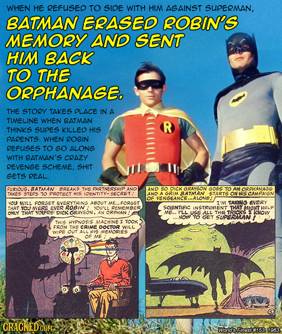 WHEN HE REFUISED TO SIDE WITH HIM AGAINST SUPERMAN, BATMAN EASED ROBIN'S MEMORY AND SENT HIM BACK TO THE ORPHANAGE. THE STORY TAKES PLACE IN A TIMELIN