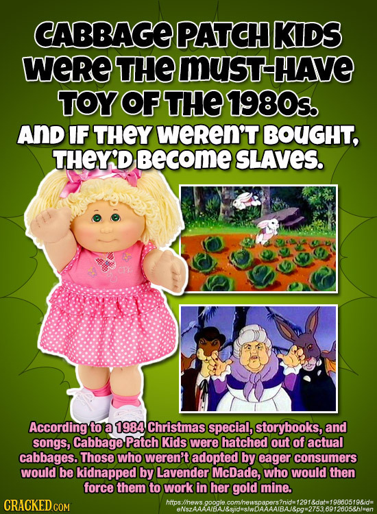 CABBAGE PATCH KDS weRe THE MusT-HAVE TOY OF THE 1980s. AND IF THEY weREn'T BOUGHT, THEY'D BecomE SLAVES. According to a 1984 Christmas special, storyb