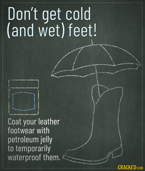 Don't get cold (and wet) feet! Coat your leather footwear with petroleum jelly to temporarily waterproof them.
