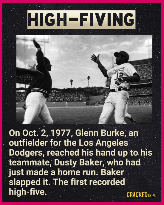 HIGH-FIVING os 12 On Oct. 2, 1977, Glenn Burke, an outfielder for the Los Angeles Dodgers, reached his hand up to his teammate; Dusty Baker, who had j