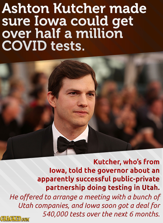 Ashton Kutcher made sure Iowa could get over half a million COVID tests. Kutcher, who's from lowa, told the governor about an apparently successful pu