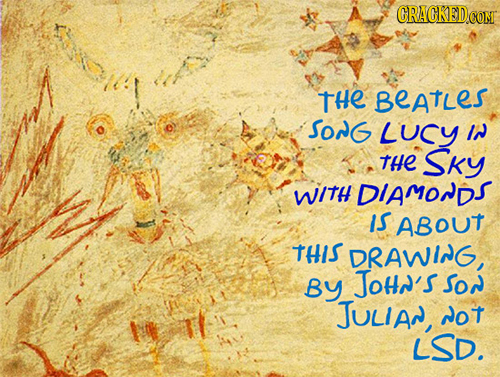 ORACKEDCC CONT tHe BeatLes SonG LUCY IN tHe SKY WItH DIAMONDS IS ABOUT tHis DRAWING, By JOHN'S Sor JULIAn, not LSD.