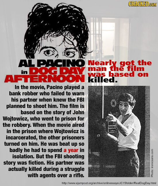 CRACKED AL PACINO Nearly got the DOGDAY man the film in was based on killled. In the movie, Pacino played a bank robber who failed to warn his partner