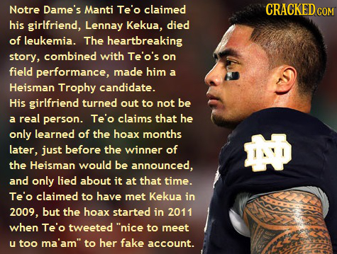 Notre Dame's Manti Te'o claimed CRACKED co COM his girlfriend, Lennay Kekua, died of leukemia. The heartbreaking story, combined with Te'o's on field