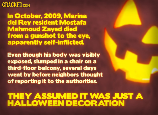 CRACKED COM In October, 2009, Marina del Rey resident Mostafa Mahmoud Zayed died from a gunshot to the eye, apparently self-inflicted. Even though his