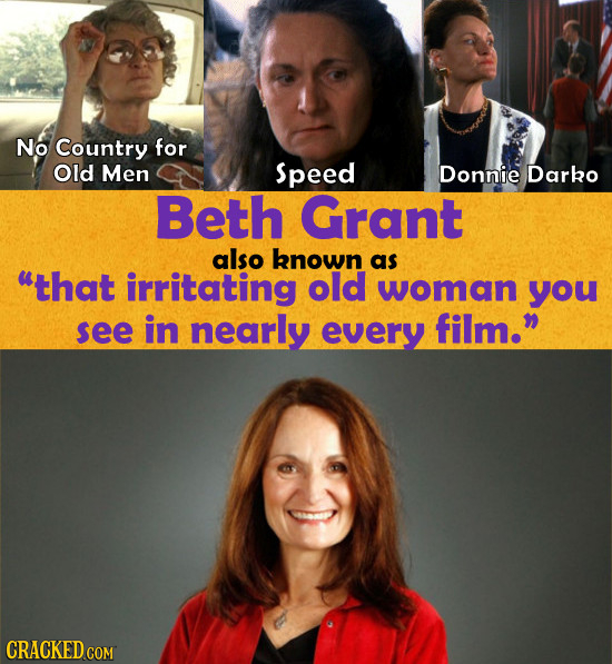 No Country for Old Men Speed Donnie Darko Beth Grant also known as that irritating old woman you see in nearly every film. CRACKED COM