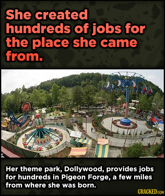 16 Badass, Little-Known Dolly Parton Stories - She created hundreds of jobs for the place she came from. Her theme park,