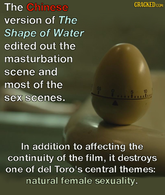 The Chinese CRACKED version of The Shape of Water edited out the masturbation scene and most of the 55 2 5 10 sex scenes. In addition to affecting the