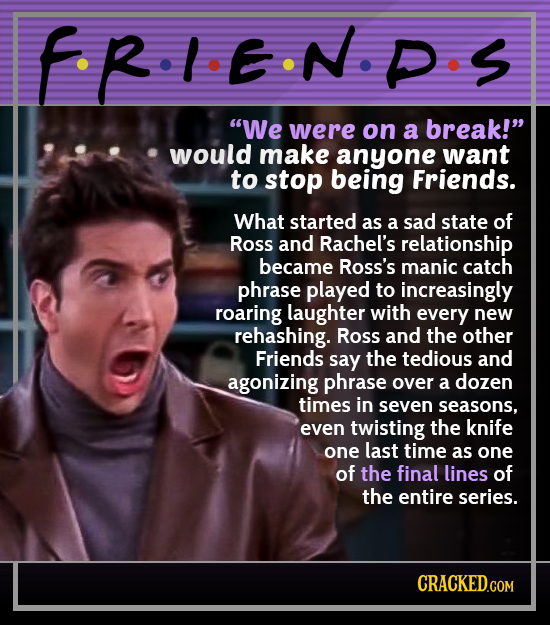 FR.I.E.N.P.s S We were on a break! would make anyone want to stop being Friends. What started as a sad state of Ross and Rachel's relationship becam