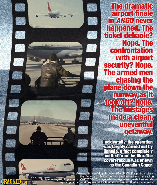 The dramatic airport finale in ARGO never happened. The ticket debacle? Nope. The te confrontation with airport security? Nope. The armed men chasing
