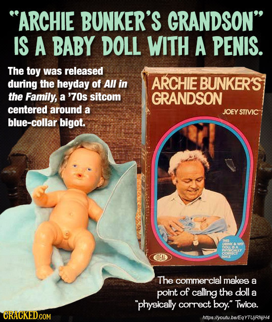 ARCHIE BUNKER'S GRANDSON IS A BABY DOLL WITH A PENIS. The toy was released during the heyday of All in ARCHIE BUNKER'S the Family, a '70s sitcom GRA
