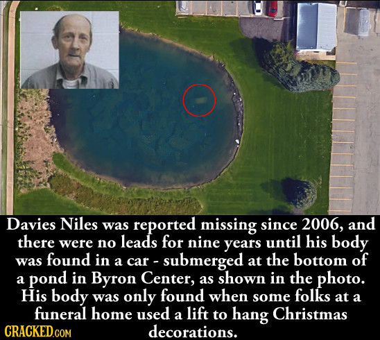 Davies Niles was reported missing since 2006, and there were leads nine until his no for years body was found in - submerged the bottom of a car - at