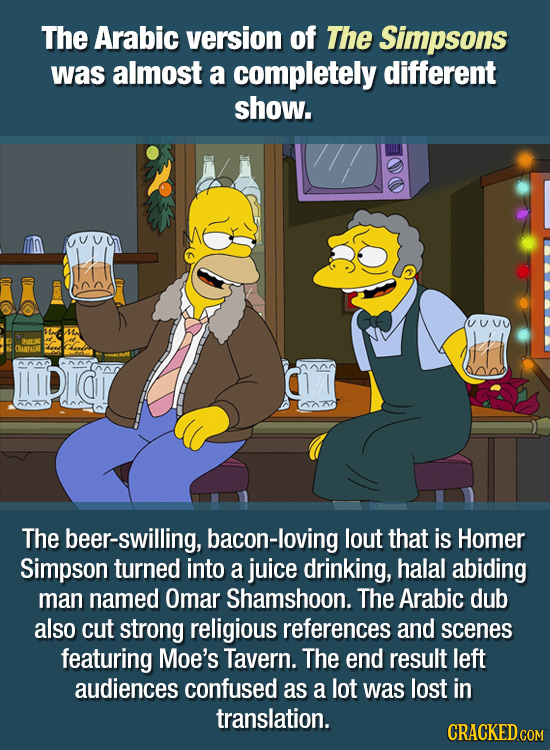 The Arabic version of The Simpsons was almost a completely different show. VvU Ma Drnt CACT PId 277 The beer-swilling, bacon-loving lout that is Homer