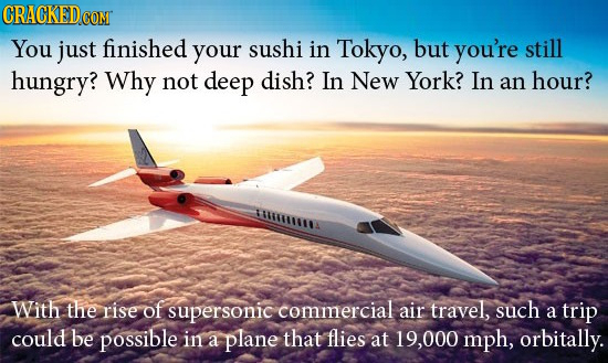 CRACKED CON You just finished your sushi in Tokyo, but you're still hungry? Why not deep dish? In New York? In an hour? AMIMMANMIA With the rise of su