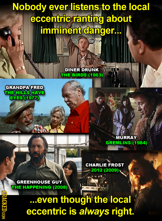 Nobody ever listens to the local eccentric ranting about imminent danger... DINER DRUNK THE BIRDS (1963) GRANDPA FRED THE HILLS HAVE EYES (1977) MURRA