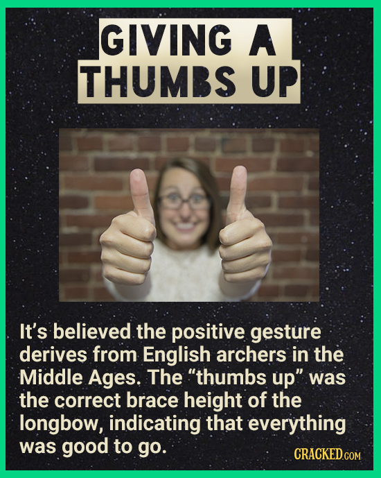 GIVING A THUMBS UP It's believed the positive gesture derives from English archers in the Middle Ages. The thumbs up was the correct brace height of