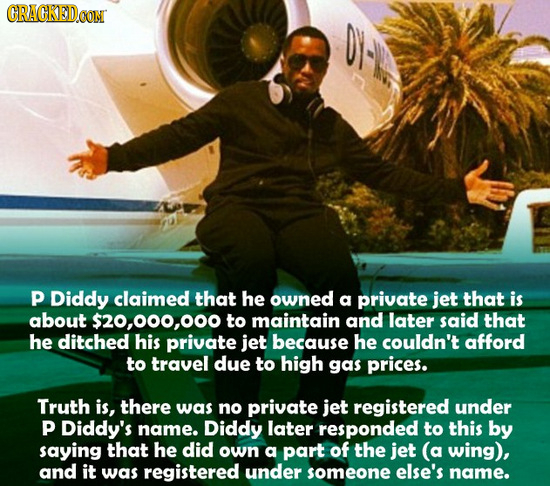 CRACKEDO p Diddy claimed that he owned a private jet that is about ,00,00 to maintain and later said that he ditched his private jet because he couldn