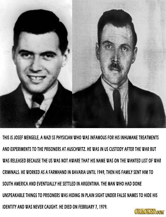 THIS IS JOSEF MENGELE, A NAZI SS PHYSICIAN WHO WAS INFAMOUS FOR HIS INHUMANE TREATMENTS AND EXPERIMENTS TO THE PRISONERS AT AUSCHWITZ. HE WAS IN US CU
