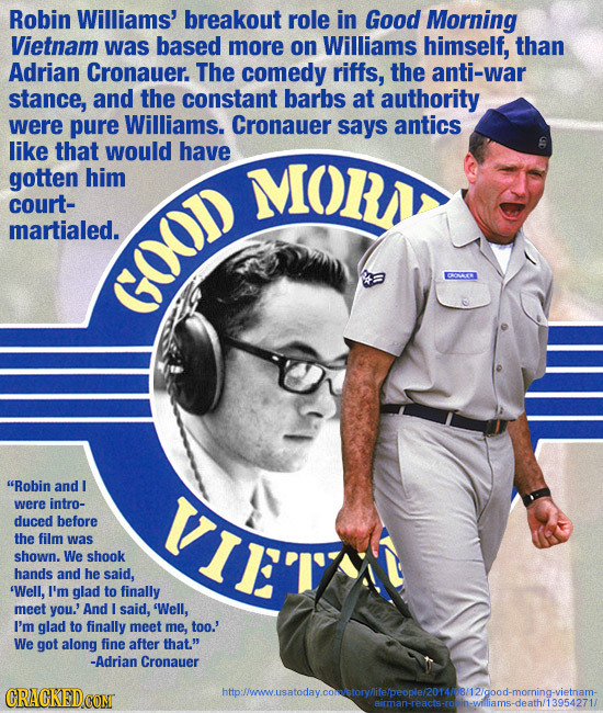 Robin Williams' breakout role in Good Morning Vietnam was based more on Williams himself, than Adrian Cronauer. The comedy riffs, the anti-war stance,