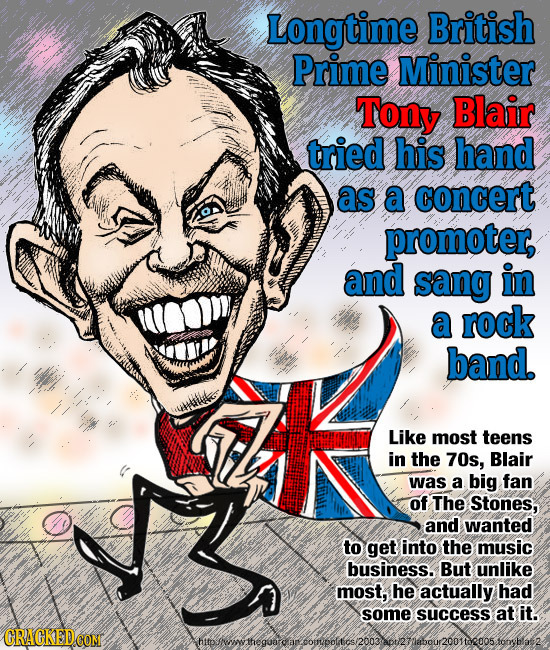 Longtime British Prime Minister Tony Blair tried his hand as a concert promoter, and sang in a rock band. Like most teens in the 70s, Blair was a big