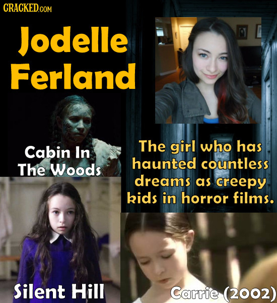 Jodelle Ferland The Cabin In girl who has haunted countless The Woods dreams as creepy kids in horror films. Silent Hill Carrie (2002)