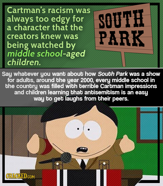 Cartman's racism was always too edgy for SOUTH a character that the creators knew was PARK being watched by middle school-aged children. Say whatever