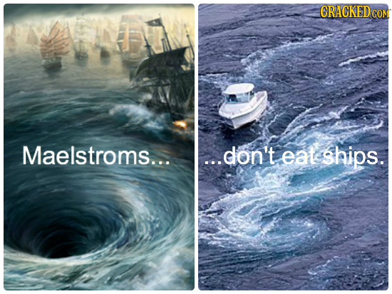 GRACKEDCOM Maelstroms.... ...don't eat ships.