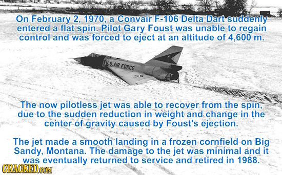 On February 2, 1970, a Convair F-106 Delta Dart suddenly entered a flat spin. Pilot Gary Foust was unable to regain control and was forced to eject at