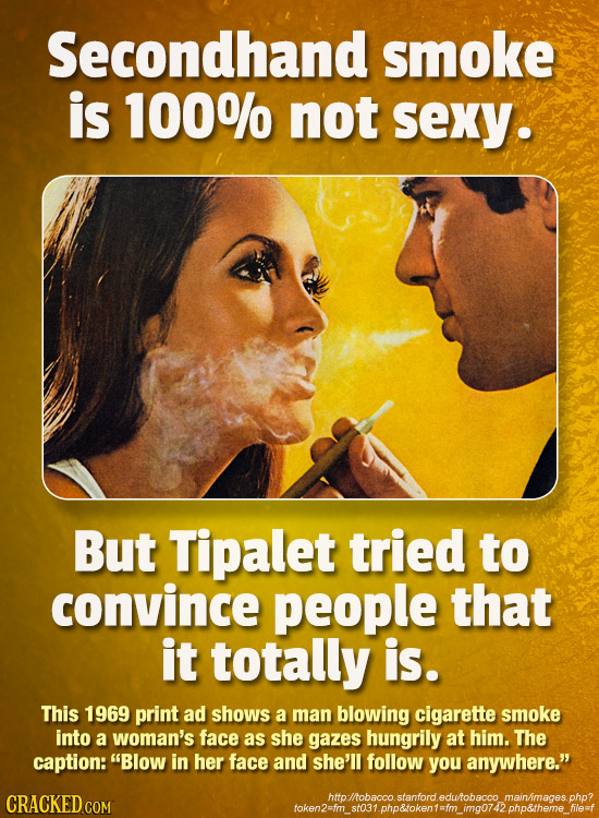 Secondhand smoke is 100% not sexy. But Tipalet tried to convince people that it totally is. This 1969 print ad shows a man blowing cigarette smoke int