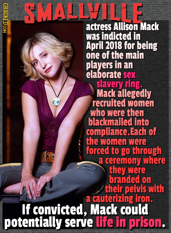 SMALLVILLE actress Allison Mack was indicted in April 2018 for being one of the main players in an elaborate sex slavery ring. Mack allegedly recruite