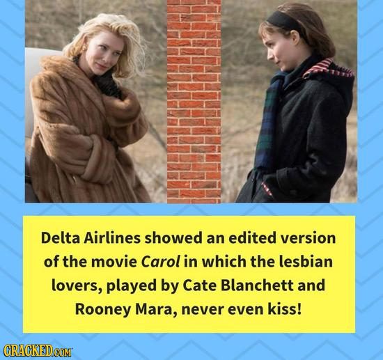 Delta Airlines showed an edited version of the movie Carol in which the lesbian lovers, played by Cate Blanchett and Rooney Mara, never even kiss!