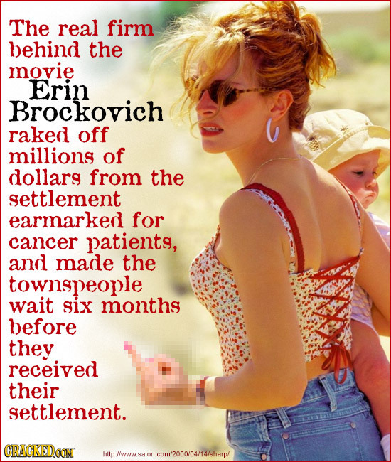 The real firm behind the movie Erin Brockovich raked off millions of dollars from the settlement earmarked for cancer patients, and made the townspeop