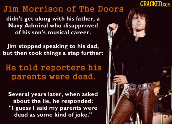 CRACKED.COM Jim Morrison of The Doors didn't get along with his father, a Navy Admiral who disapproved of his son's musical career. Jim stopped speaki
